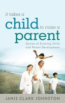 IT TAKES A CHILD TO RAISE A PARENT: STORIES OF...