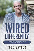 WIRED DIFFERENTLY LEVERAGING YOUR FAVORS ON FULCRUM PRINCIPLES